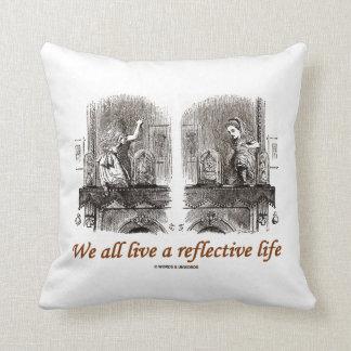 Todos vivimos una vida reflexiva (el país de las cojín
