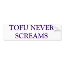 TOFU NEVER SCREAMS BUMPER STICKER