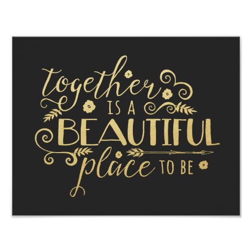 Together Is A Beautiful Place To Be Gold Print Zazzle