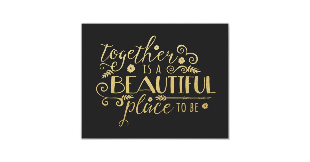 Together Is A Beautiful Place To Be Gold Print Zazzle Com