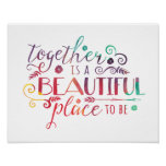 Together is a Beautiful Place to Be | Print