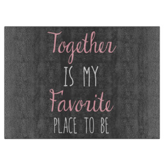 Together Is My Favorite Place To Be -  Quote Cutting Board