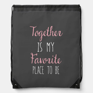 Together Is My Favorite Place To Be -  Quote Drawstring Backpack
