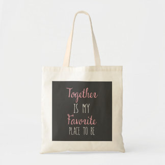Together Is My Favorite Place To Be -  Quote Tote Bag