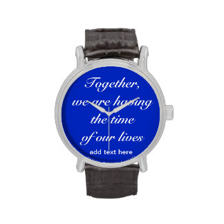 """""""Together, we are having the time of our lives"""" Wrist Watches"""