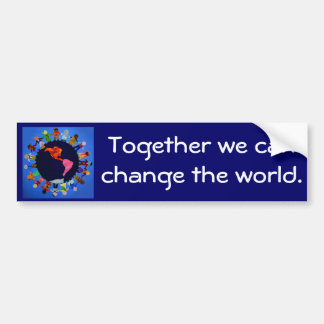 Together we can change the world Bumper Sticker