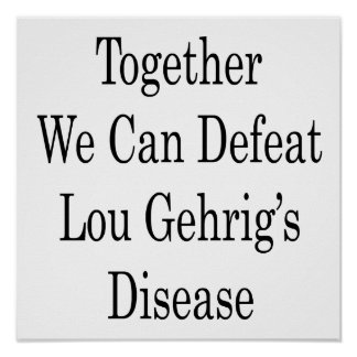 Together We Can Defeat Lou Gehrig's Disease Poster