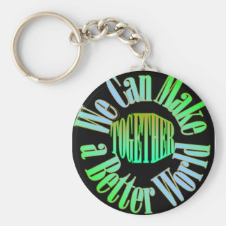 Together We Can Make a Better World Keychain