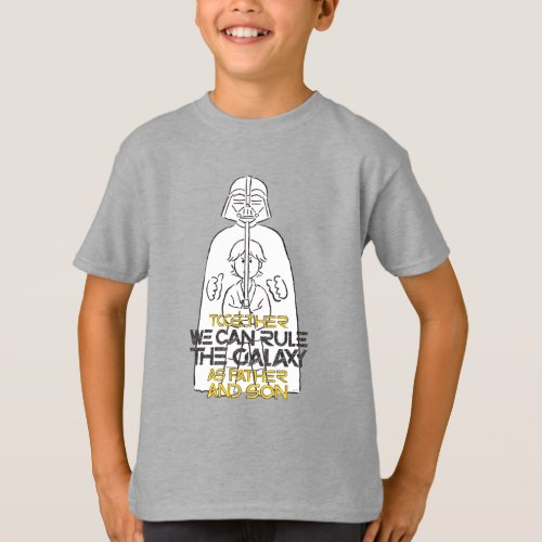 Together We Can Rule The Galaxy As Father And Son T_Shirt