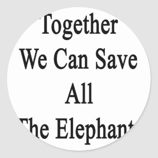 Together We Can Save All The Elephants Classic Round Sticker