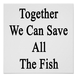 Together We Can Save All The Fish Poster