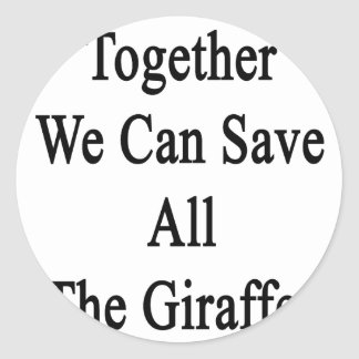 Together We Can Save All The Giraffes Classic Round Sticker