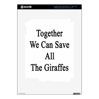Together We Can Save All The Giraffes Decals For iPad 3