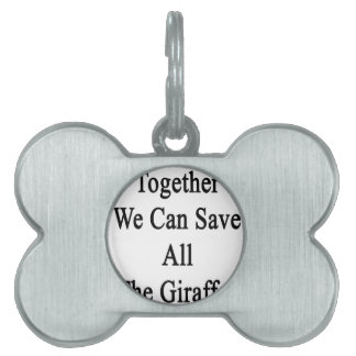 Together We Can Save All The Giraffes Pet ID Tag
