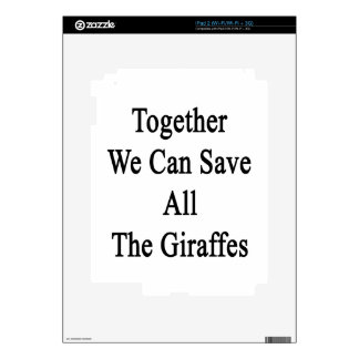 Together We Can Save All The Giraffes Skins For The iPad 2