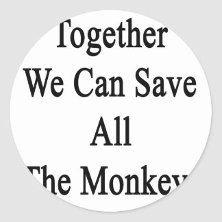 Together We Can Save All The Monkeys Classic Round Sticker
