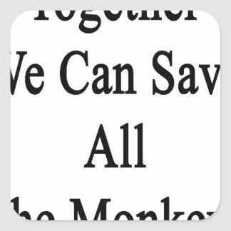 Together We Can Save All The Monkeys Square Sticker