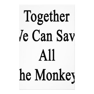 Together We Can Save All The Monkeys Stationery