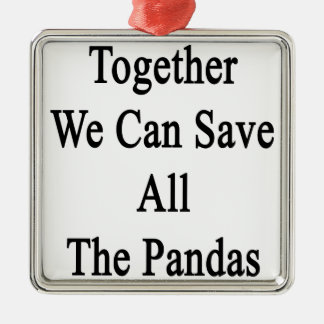 Together We Can Save All The Pandas Metal Ornament