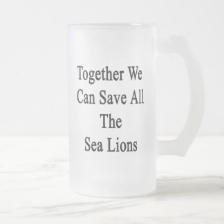 Together We Can Save All The Sea Lions Frosted Glass Beer Mug