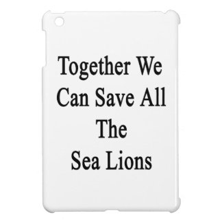 Together We Can Save All The Sea Lions iPad Mini Cases