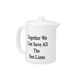 Together We Can Save All The Sea Lions Teapot