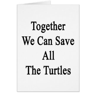 Together We Can Save All The Turtles Card