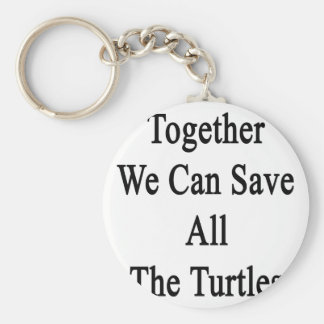 Together We Can Save All The Turtles Keychain