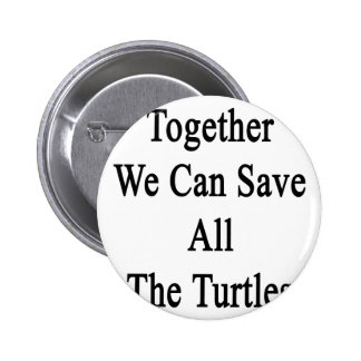 Together We Can Save All The Turtles Pinback Button