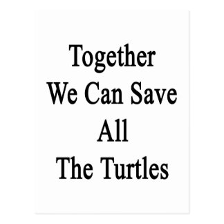 Together We Can Save All The Turtles Postcard