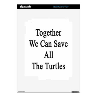 Together We Can Save All The Turtles Skin For The iPad 2