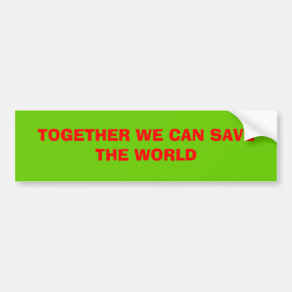 TOGETHER WE CAN SAVE THE WORLD CAR BUMPER STICKER