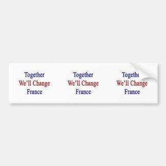 Together We'll Change France Car Bumper Sticker