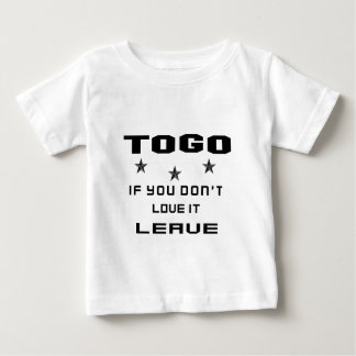 Togo If you don't love it, Leave Baby T-Shirt