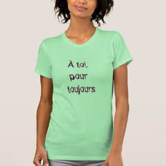 toi, pour toujours tee shirt