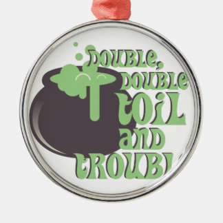 Toil And Trouble Metal Ornament