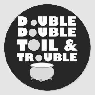 Toil & Trouble Classic Round Sticker