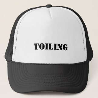 toiling trucker hat