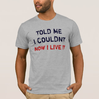 Told Me Now i live it T-Shirt