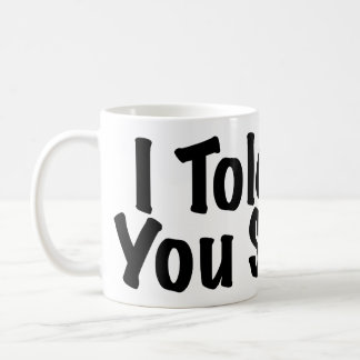 Told you So Coffee Mug