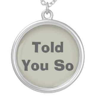 Told You So Humor Funny Factual Necklace Khaki Round Pendant Necklace