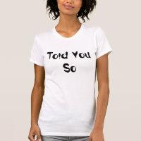 Told You So Tshirt Humor Funny Factual Tee Shirts