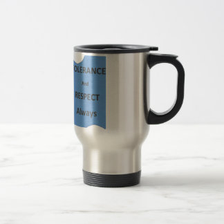 """""""TOLERANCE And RESPECT Always"""" Coffee Mugs"""