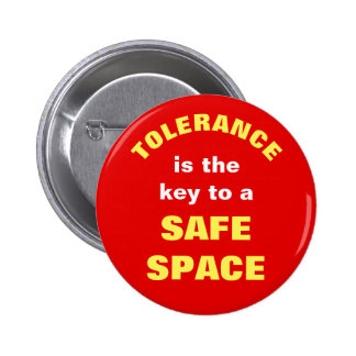 TOLERANCE is the key to a SAFE SPACE Button