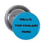 TOM FOOLERY BUTTON