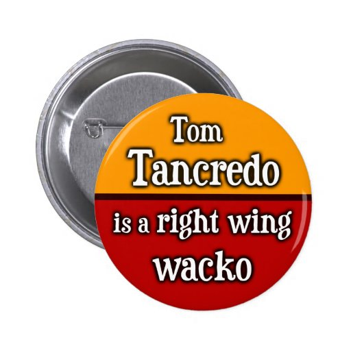 Tom Tancredo is a right wing wacko 2 Inch Round Button