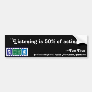 Tom Thon, Listening is 50% of acting, Bumper St Car Bumper Sticker