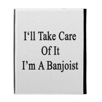Tomaré el cuidado de él que soy Banjoist