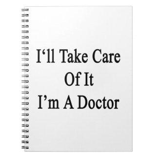 Tomaré el cuidado de él que soy doctor libro de apuntes con espiral