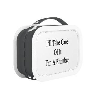 Tomaré el cuidado de él que soy fontanero